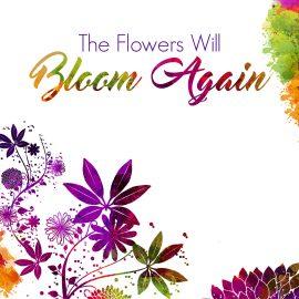 Flowers will bloom again